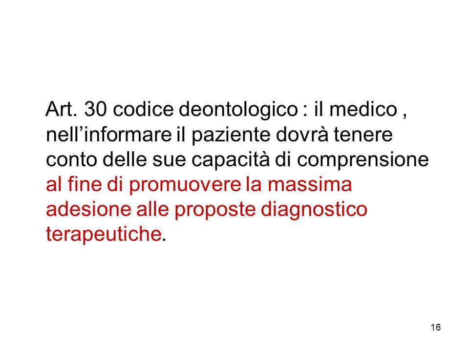 16 Art. 30 codice deontologico : il medico, nellinformare il paziente dovrà tenere conto delle sue capacità di comprensione al fine di promuovere la m