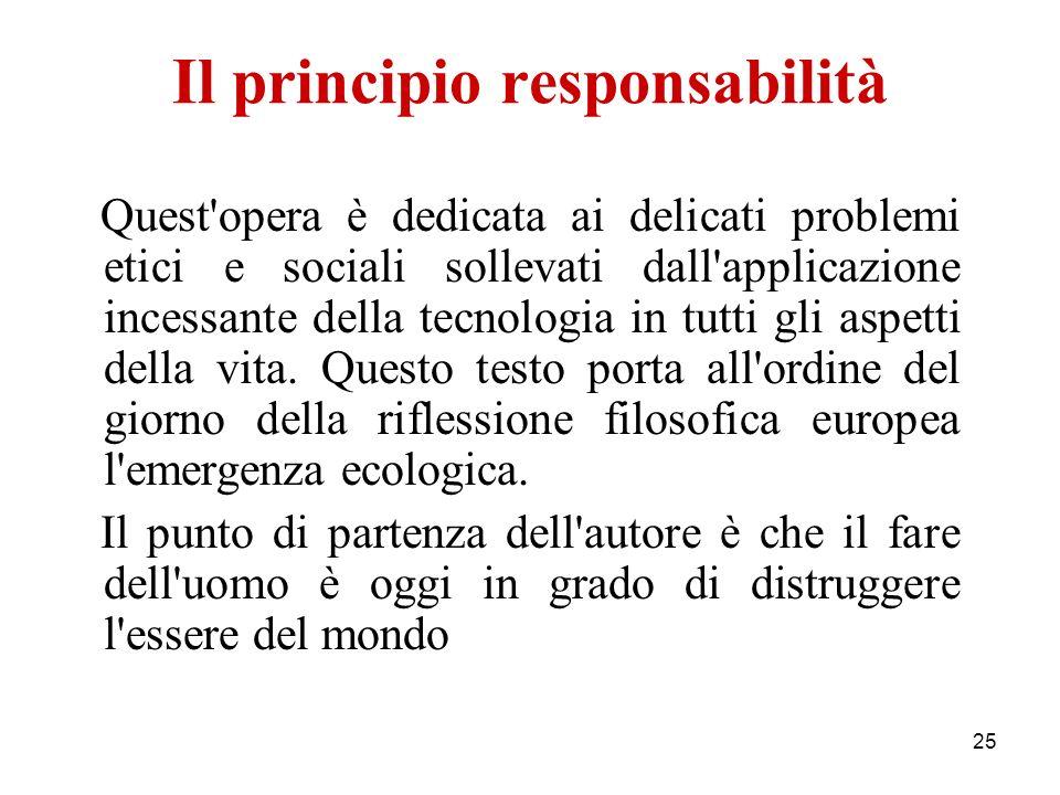 25 Il principio responsabilità Quest'opera è dedicata ai delicati problemi etici e sociali sollevati dall'applicazione incessante della tecnologia in