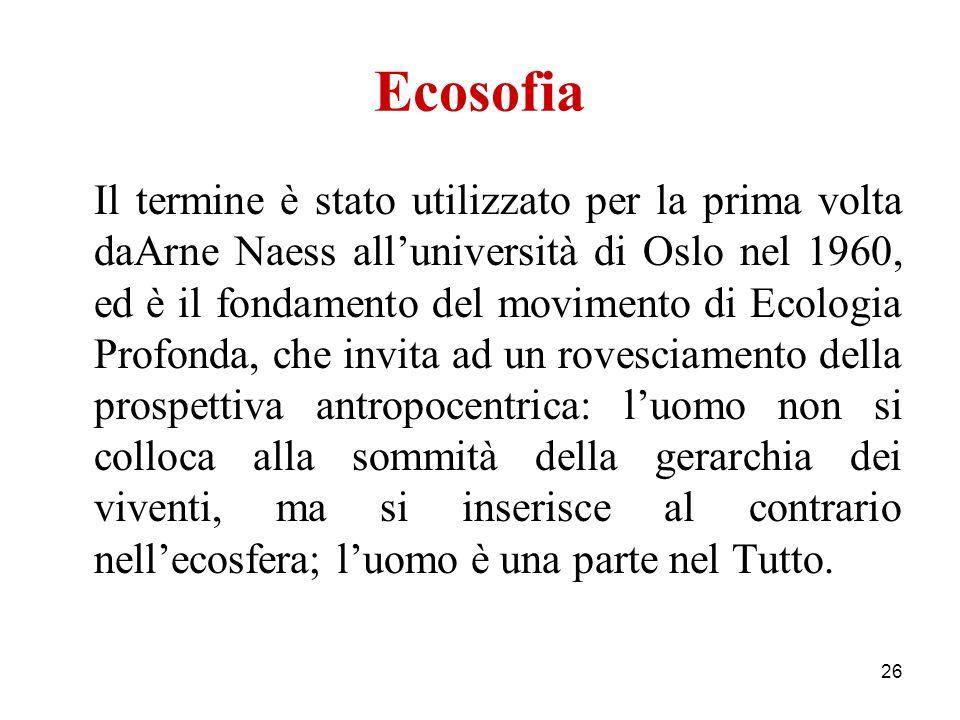 26 Ecosofia Il termine è stato utilizzato per la prima volta daArne Naess alluniversità di Oslo nel 1960, ed è il fondamento del movimento di Ecologia