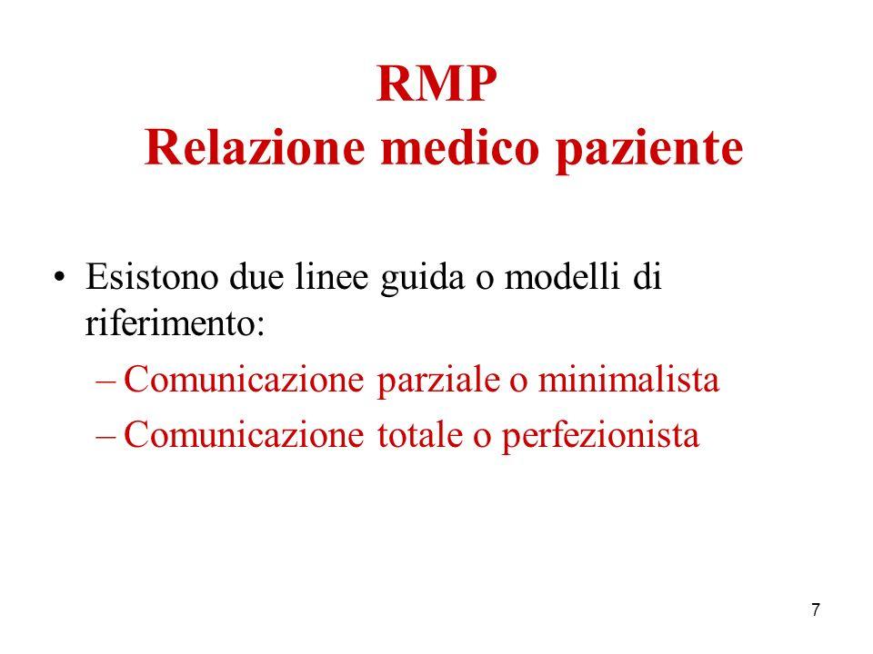 7 RMP Relazione medico paziente Esistono due linee guida o modelli di riferimento: –Comunicazione parziale o minimalista –Comunicazione totale o perfe