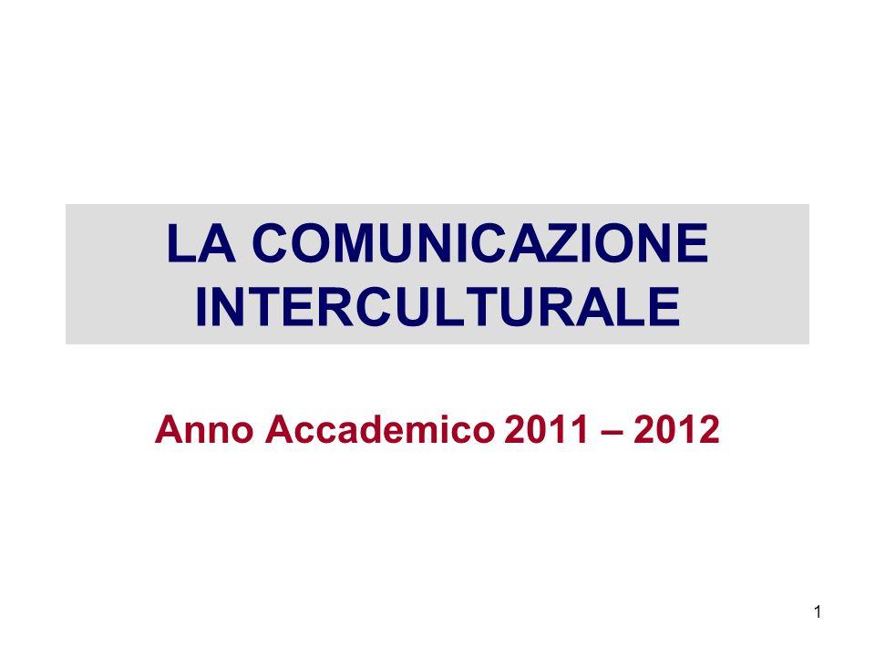 1 LA COMUNICAZIONE INTERCULTURALE Anno Accademico 2011 – 2012