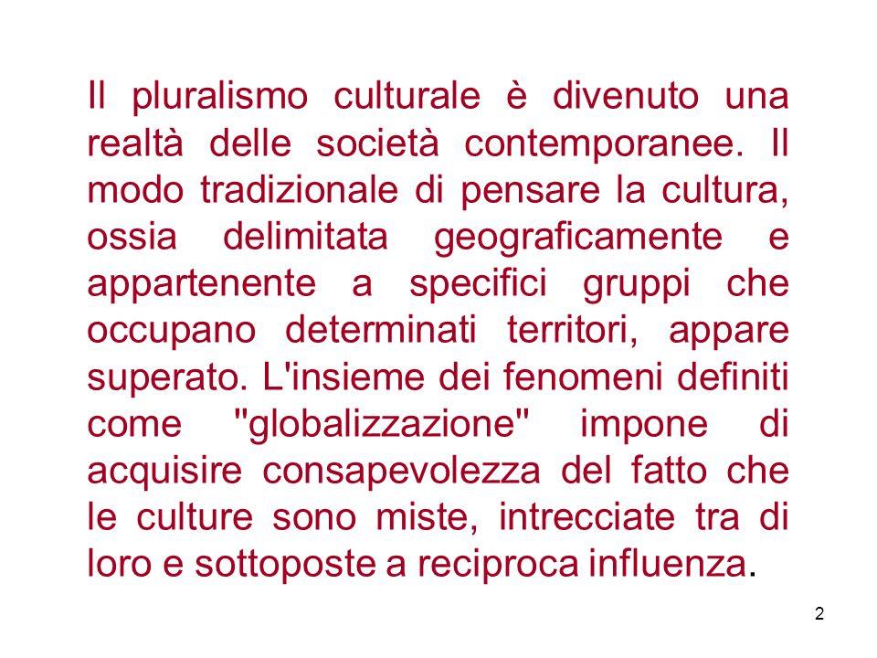 Il pluralismo culturale è divenuto una realtà delle società contemporanee. Il modo tradizionale di pensare la cultura, ossia delimitata geograficament
