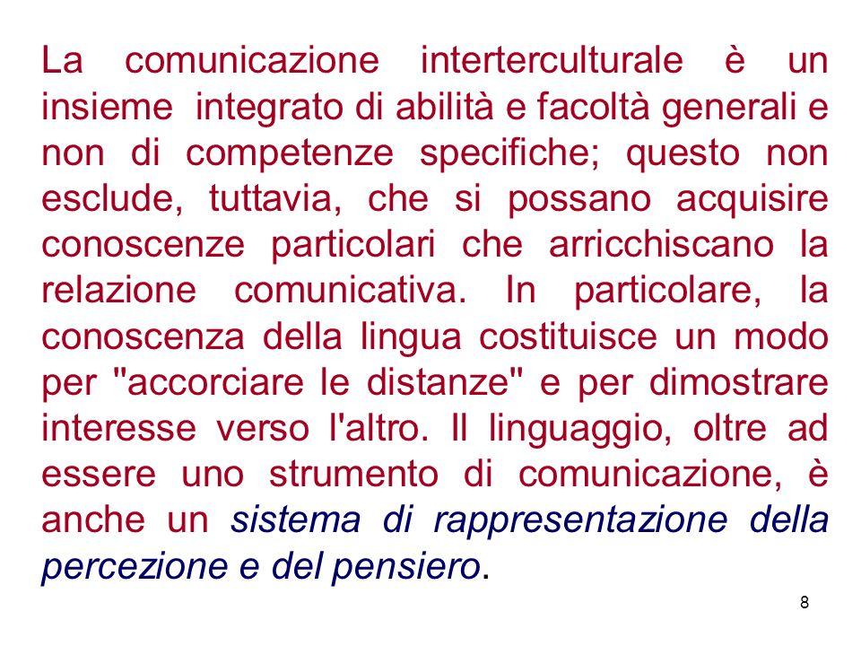 La comunicazione interterculturale è un insieme integrato di abilità e facoltà generali e non di competenze specifiche; questo non esclude, tuttavia,