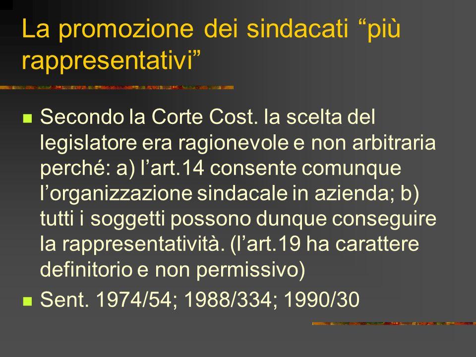 La promozione dei sindacati più rappresentativi Secondo la Corte Cost. la scelta del legislatore era ragionevole e non arbitraria perché: a) lart.14 c