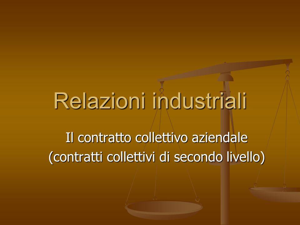 Relazioni industriali Il contratto collettivo aziendale (contratti collettivi di secondo livello)