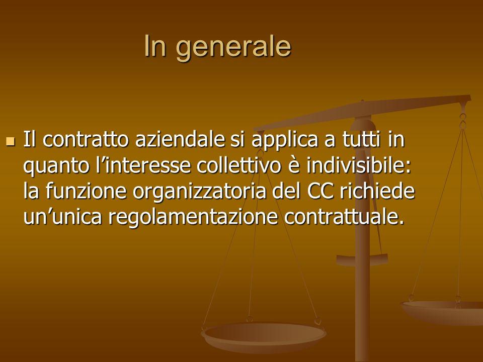 In generale Il contratto aziendale si applica a tutti in quanto linteresse collettivo è indivisibile: la funzione organizzatoria del CC richiede ununi