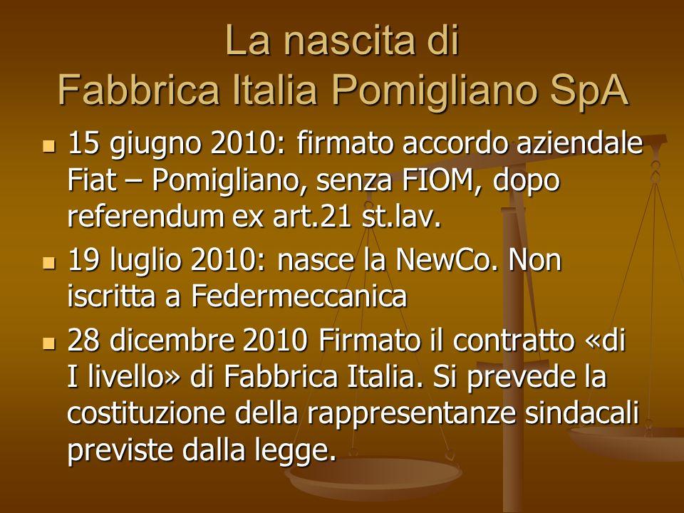 La nascita di Fabbrica Italia Pomigliano SpA 15 giugno 2010: firmato accordo aziendale Fiat – Pomigliano, senza FIOM, dopo referendum ex art.21 st.lav