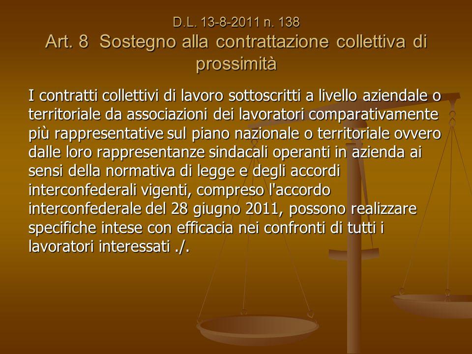 D.L. 13-8-2011 n. 138 Art. 8 Sostegno alla contrattazione collettiva di prossimità I contratti collettivi di lavoro sottoscritti a livello aziendale o