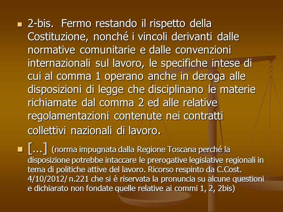 2-bis. Fermo restando il rispetto della Costituzione, nonché i vincoli derivanti dalle normative comunitarie e dalle convenzioni internazionali sul la