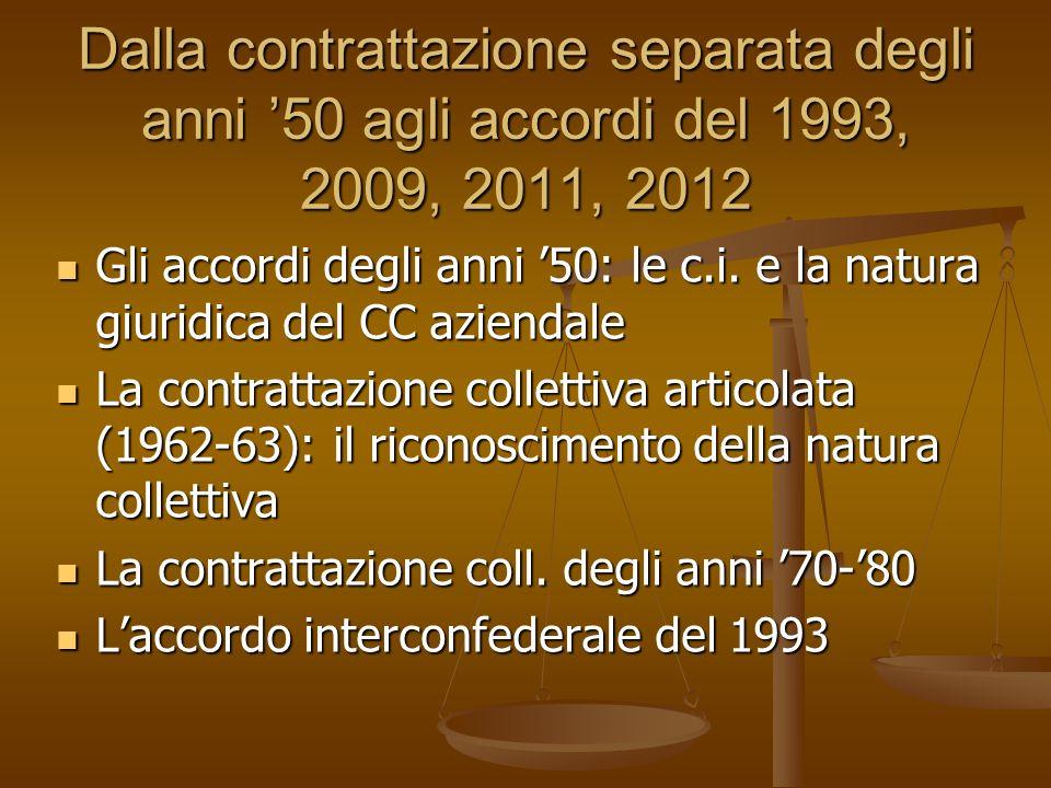 Dalla contrattazione separata degli anni 50 agli accordi del 1993, 2009, 2011, 2012 Gli accordi degli anni 50: le c.i. e la natura giuridica del CC az