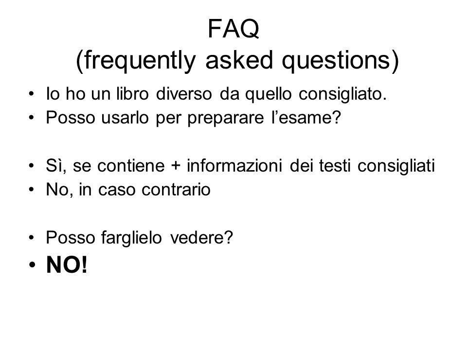 FAQ (frequently asked questions) Io ho un libro diverso da quello consigliato. Posso usarlo per preparare lesame? Sì, se contiene + informazioni dei t