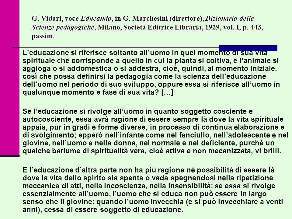 G. Vidari, voce Educando, in G. Marchesini (direttore), Dizionario delle Scienze pedagogiche, Milano, Società Editrice Libraria, 1929, vol. I, p. 443,