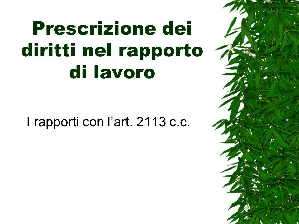 Prescrizione dei diritti nel rapporto di lavoro I rapporti con lart. 2113 c.c.