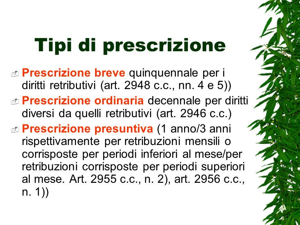 Tipi di prescrizione Prescrizione breve quinquennale per i diritti retributivi (art. 2948 c.c., nn. 4 e 5)) Prescrizione ordinaria decennale per dirit