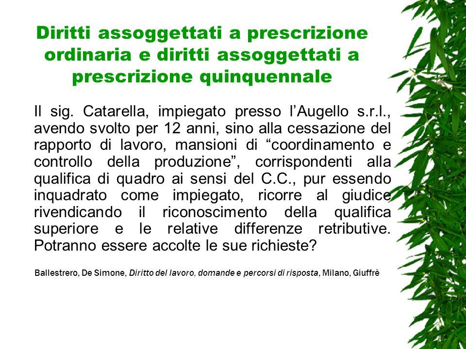 Diritti assoggettati a prescrizione ordinaria e diritti assoggettati a prescrizione quinquennale Il sig. Catarella, impiegato presso lAugello s.r.l.,