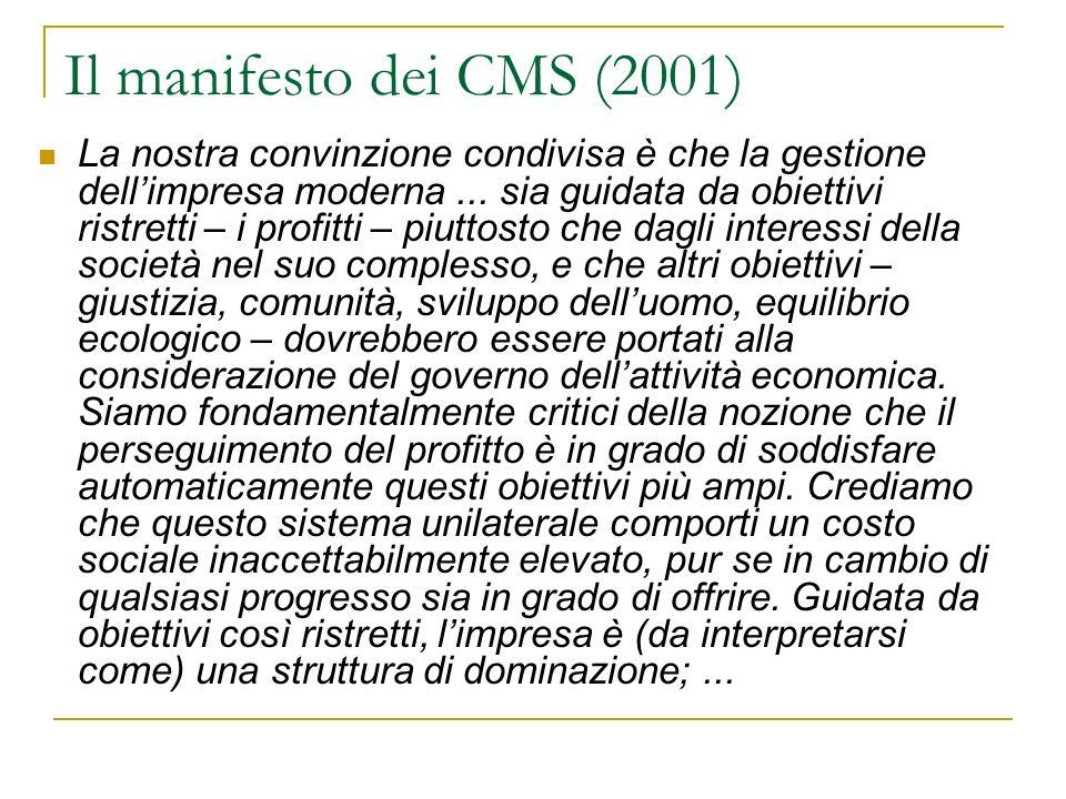 Il manifesto dei CMS (2001) La nostra convinzione condivisa è che la gestione dellimpresa moderna... sia guidata da obiettivi ristretti – i profitti –