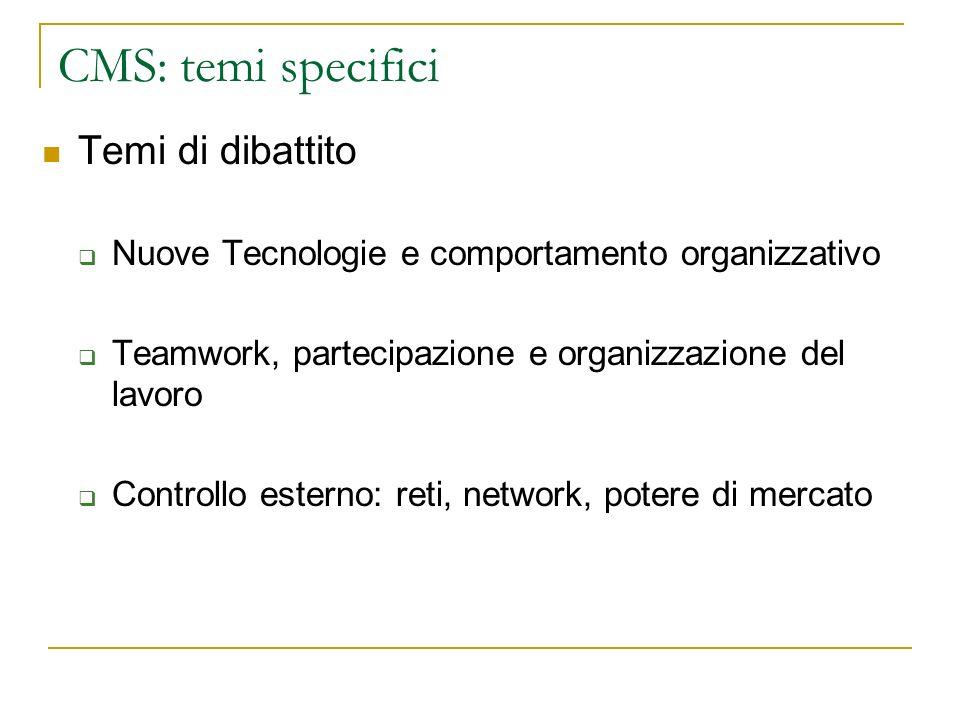 CMS: temi specifici Temi di dibattito Nuove Tecnologie e comportamento organizzativo Teamwork, partecipazione e organizzazione del lavoro Controllo es
