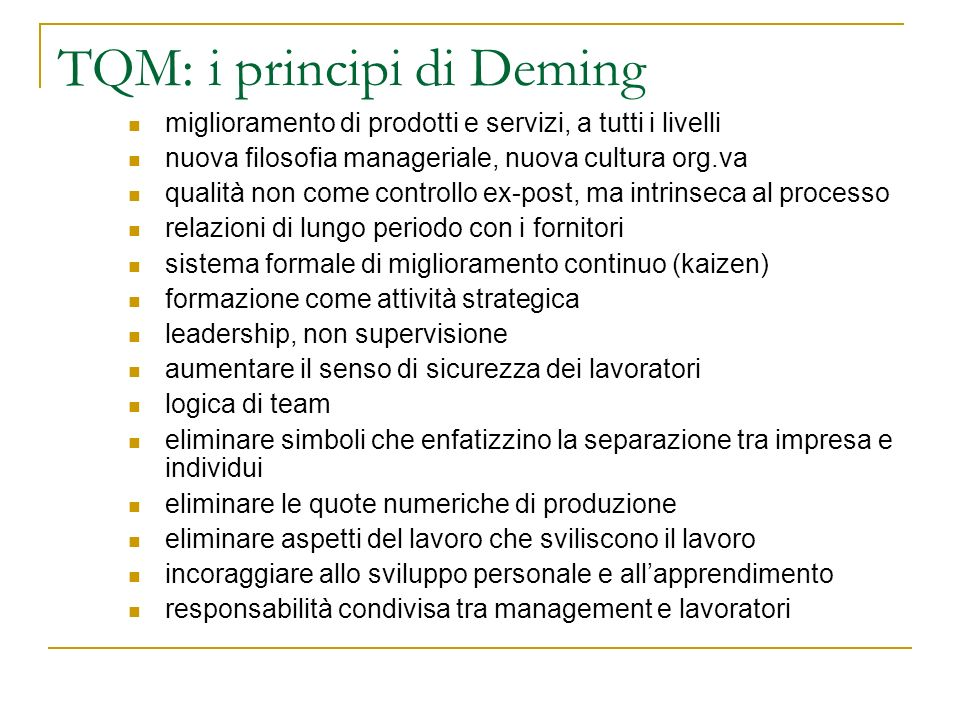 TQM: i principi di Deming miglioramento di prodotti e servizi, a tutti i livelli nuova filosofia manageriale, nuova cultura org.va qualità non come co