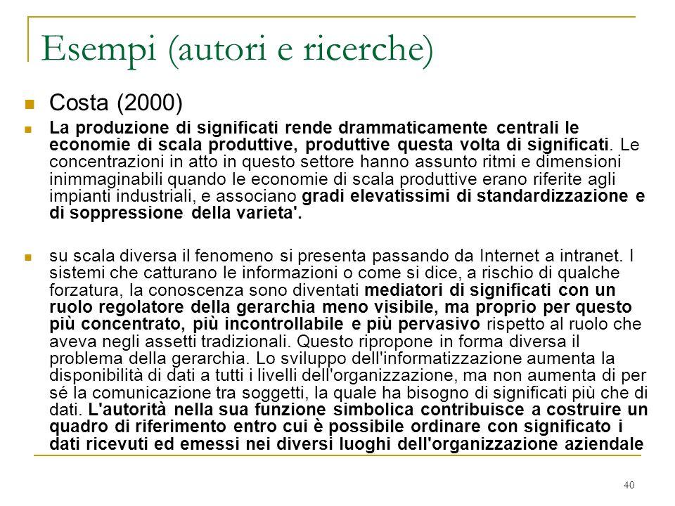 40 Esempi (autori e ricerche) Costa (2000) La produzione di significati rende drammaticamente centrali le economie di scala produttive, produttive que