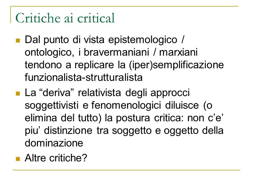 Critiche ai critical Dal punto di vista epistemologico / ontologico, i bravermaniani / marxiani tendono a replicare la (iper)semplificazione funzional