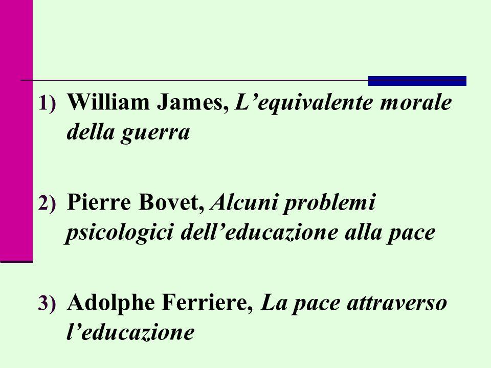 1) William James, Lequivalente morale della guerra 2) Pierre Bovet, Alcuni problemi psicologici delleducazione alla pace 3) Adolphe Ferriere, La pace