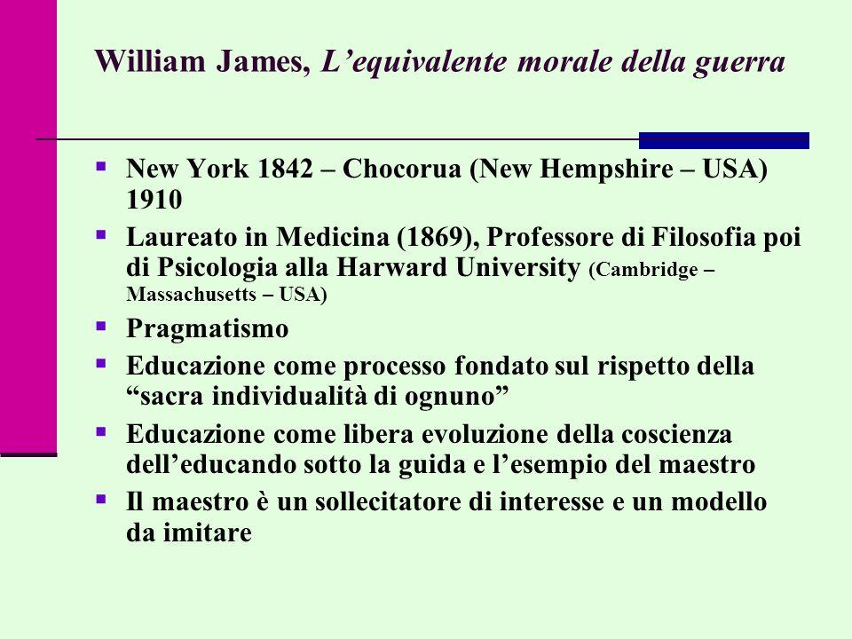 William James, Lequivalente morale della guerra New York 1842 – Chocorua (New Hempshire – USA) 1910 Laureato in Medicina (1869), Professore di Filosof