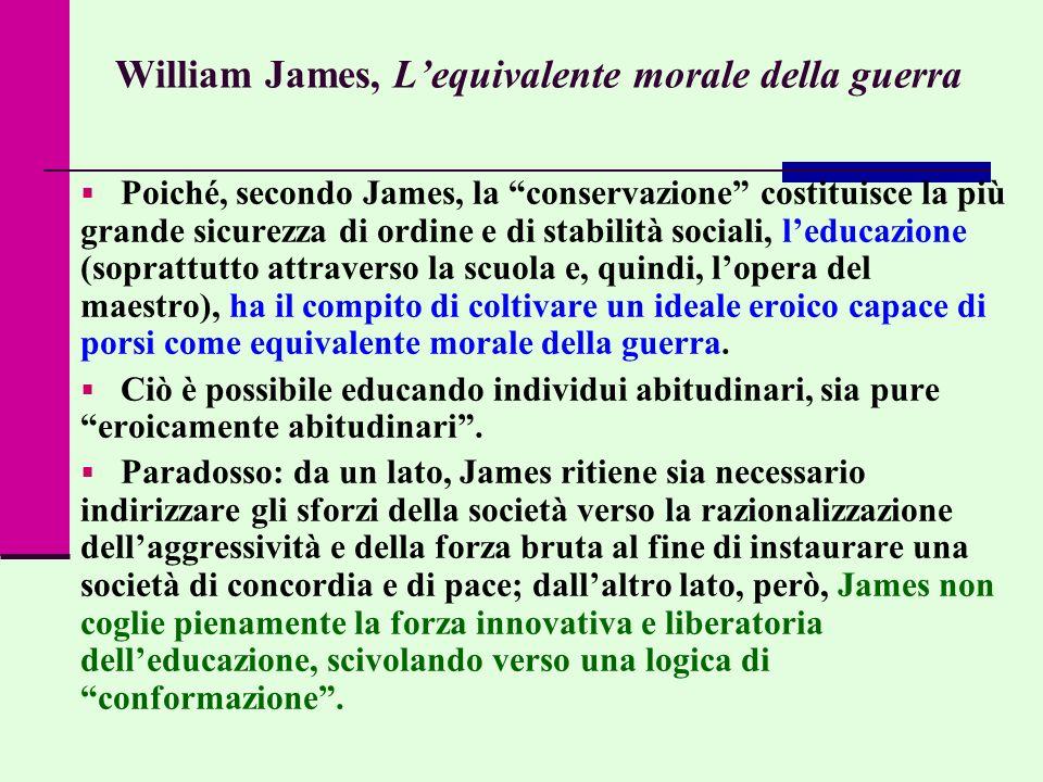 William James, Lequivalente morale della guerra Poiché, secondo James, la conservazione costituisce la più grande sicurezza di ordine e di stabilità s