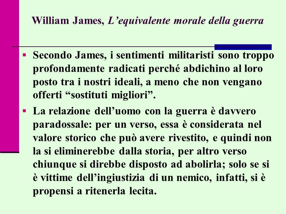William James, Lequivalente morale della guerra Secondo James, i sentimenti militaristi sono troppo profondamente radicati perché abdichino al loro po