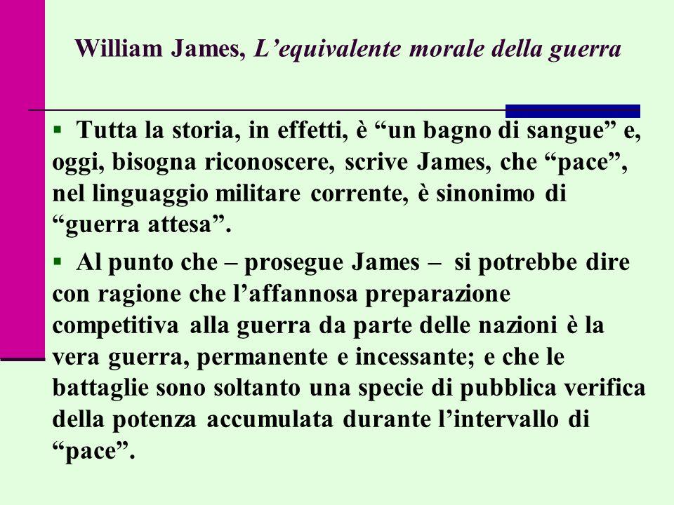William James, Lequivalente morale della guerra Tutta la storia, in effetti, è un bagno di sangue e, oggi, bisogna riconoscere, scrive James, che pace