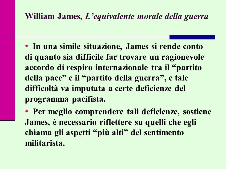 William James, Lequivalente morale della guerra In una simile situazione, James si rende conto di quanto sia difficile far trovare un ragionevole acco