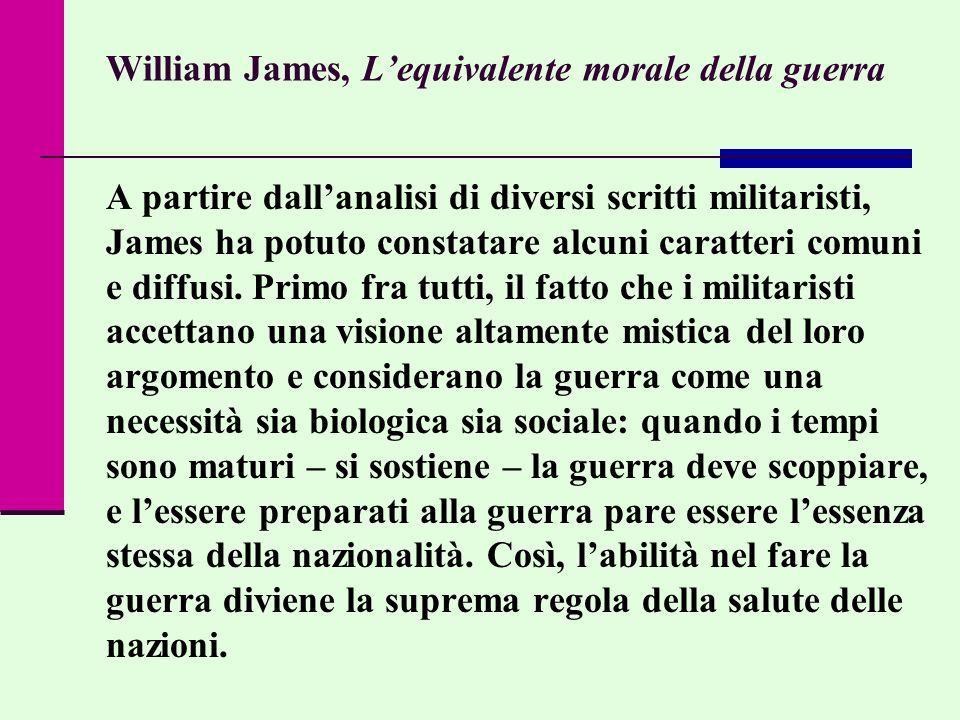 William James, Lequivalente morale della guerra A partire dallanalisi di diversi scritti militaristi, James ha potuto constatare alcuni caratteri comu