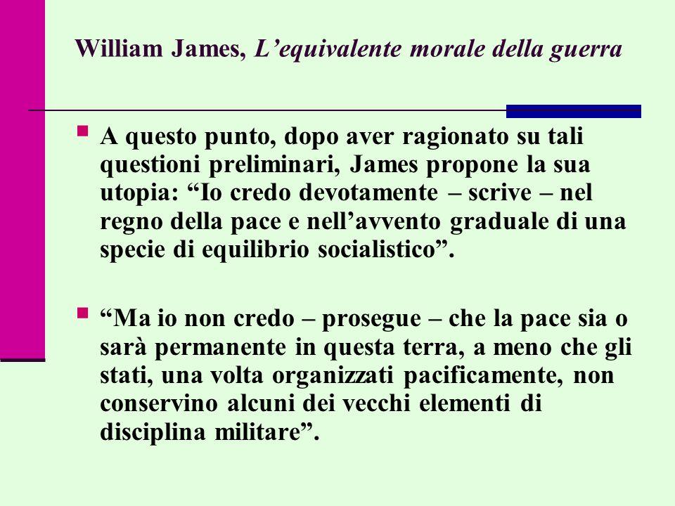 William James, Lequivalente morale della guerra A questo punto, dopo aver ragionato su tali questioni preliminari, James propone la sua utopia: Io cre
