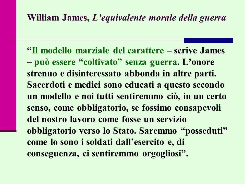 William James, Lequivalente morale della guerra Il modello marziale del carattere – scrive James – può essere coltivato senza guerra. Lonore strenuo e