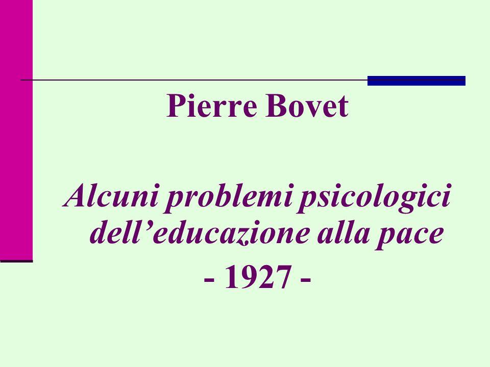 Pierre Bovet Alcuni problemi psicologici delleducazione alla pace - 1927 -