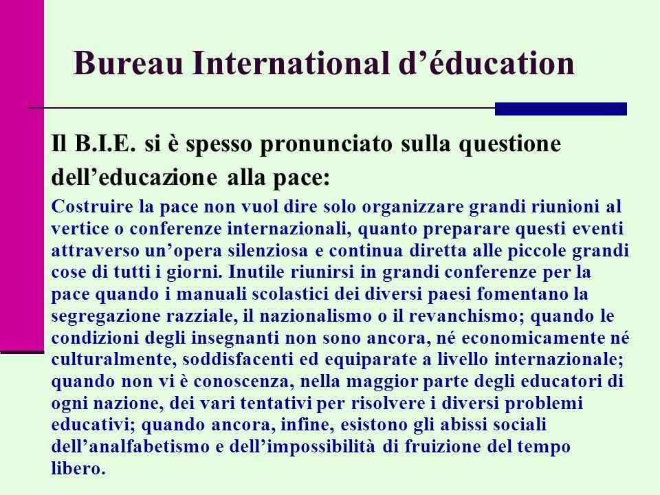 Bureau International déducation Il B.I.E. si è spesso pronunciato sulla questione delleducazione alla pace: Costruire la pace non vuol dire solo organ