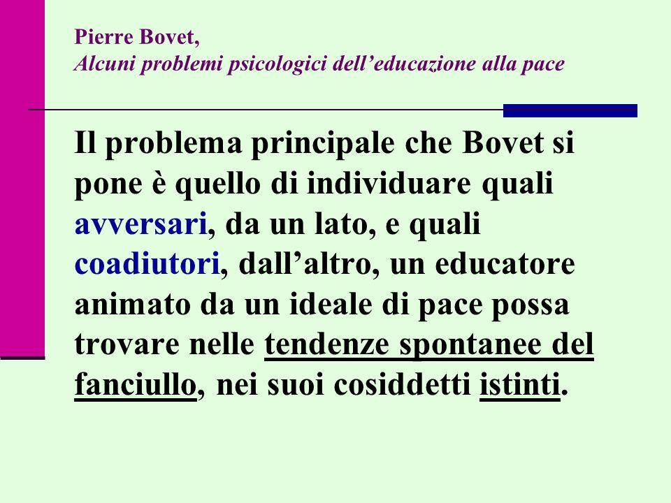 Pierre Bovet, Alcuni problemi psicologici delleducazione alla pace Il problema principale che Bovet si pone è quello di individuare quali avversari, d