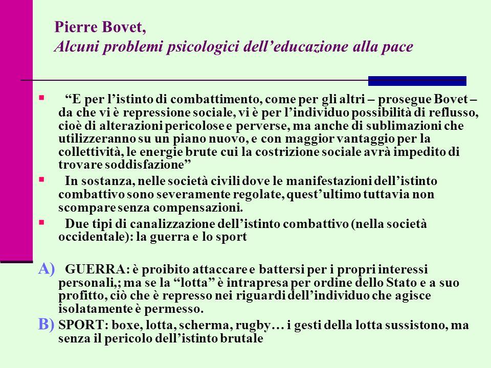 Pierre Bovet, Alcuni problemi psicologici delleducazione alla pace E per listinto di combattimento, come per gli altri – prosegue Bovet – da che vi è