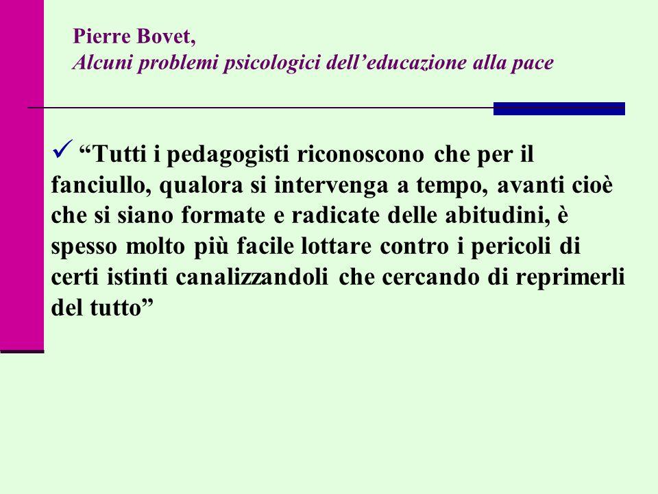 Pierre Bovet, Alcuni problemi psicologici delleducazione alla pace Tutti i pedagogisti riconoscono che per il fanciullo, qualora si intervenga a tempo