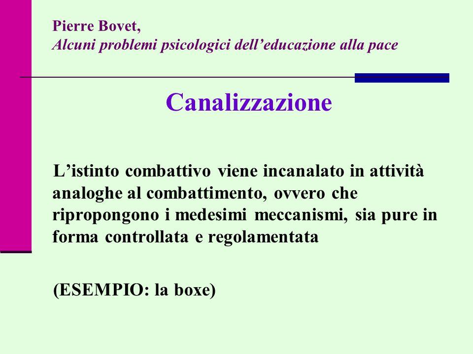 Pierre Bovet, Alcuni problemi psicologici delleducazione alla pace Canalizzazione Listinto combattivo viene incanalato in attività analoghe al combatt