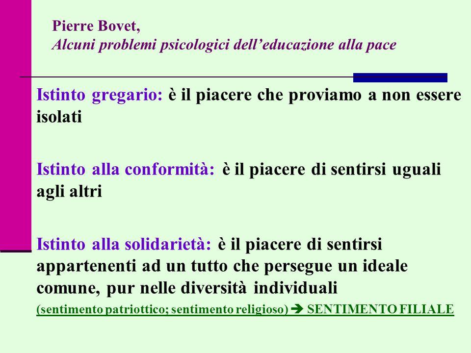Pierre Bovet, Alcuni problemi psicologici delleducazione alla pace Istinto gregario: è il piacere che proviamo a non essere isolati Istinto alla confo