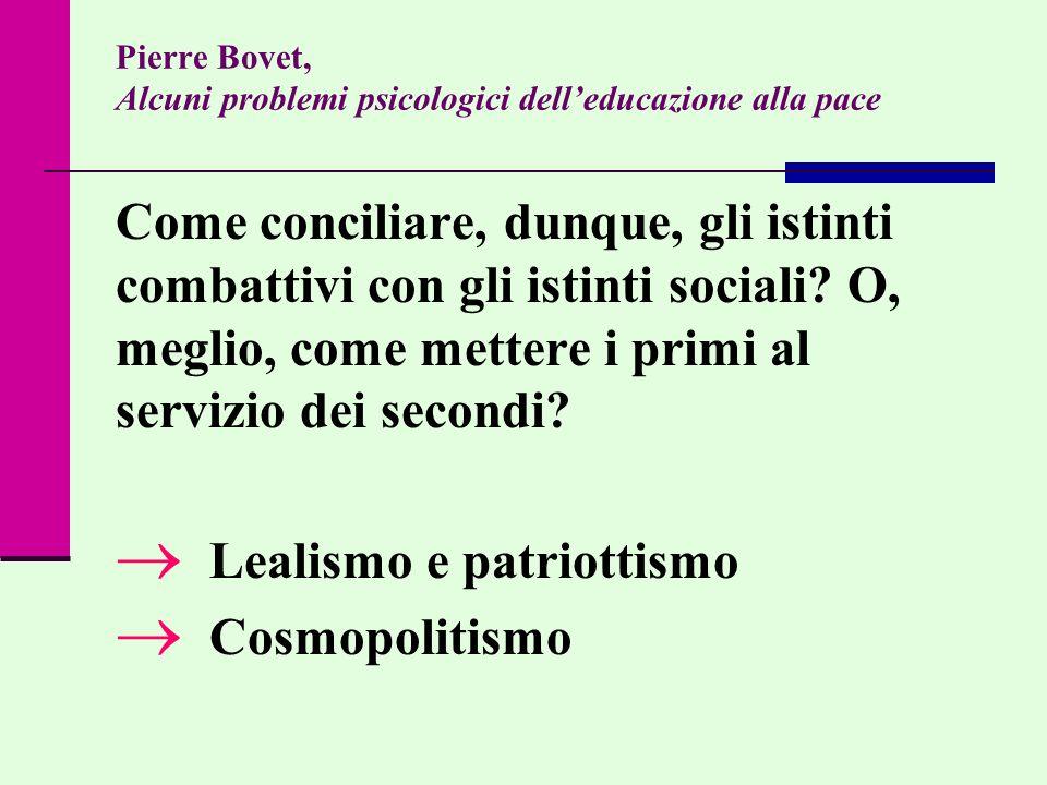 Pierre Bovet, Alcuni problemi psicologici delleducazione alla pace Come conciliare, dunque, gli istinti combattivi con gli istinti sociali? O, meglio,