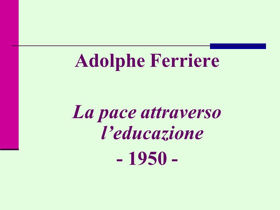 Adolphe Ferriere La pace attraverso leducazione - 1950 -