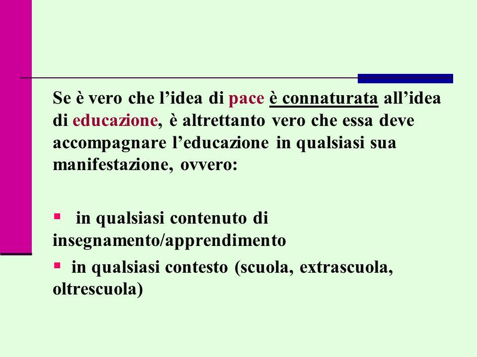 Se è vero che lidea di pace è connaturata allidea di educazione, è altrettanto vero che essa deve accompagnare leducazione in qualsiasi sua manifestaz