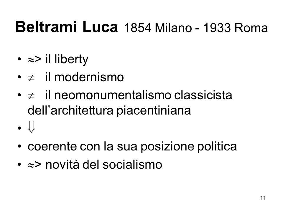 11 Beltrami Luca 1854 Milano - 1933 Roma > il liberty il modernismo il neomonumentalismo classicista dellarchitettura piacentiniana coerente con la su
