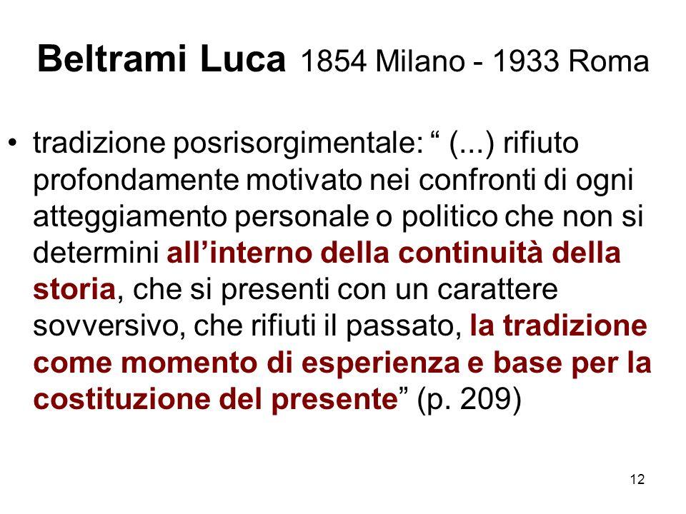 12 Beltrami Luca 1854 Milano - 1933 Roma tradizione posrisorgimentale: (...) rifiuto profondamente motivato nei confronti di ogni atteggiamento person
