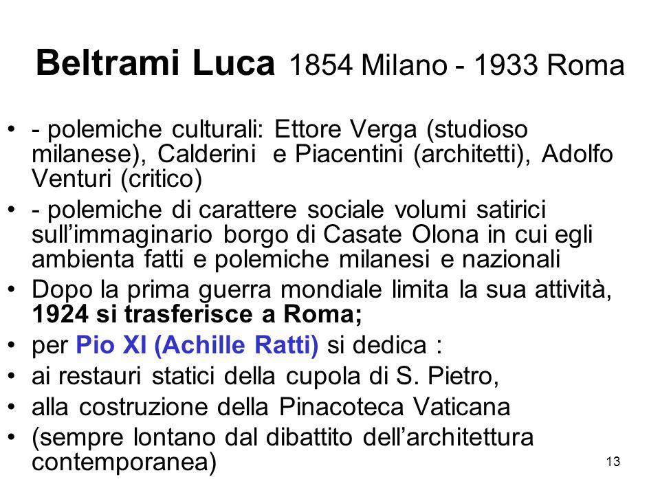 13 Beltrami Luca 1854 Milano - 1933 Roma - polemiche culturali: Ettore Verga (studioso milanese), Calderini e Piacentini (architetti), Adolfo Venturi