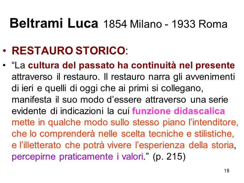18 Beltrami Luca 1854 Milano - 1933 Roma RESTAURO STORICO: La cultura del passato ha continuità nel presente attraverso il restauro. Il restauro narra