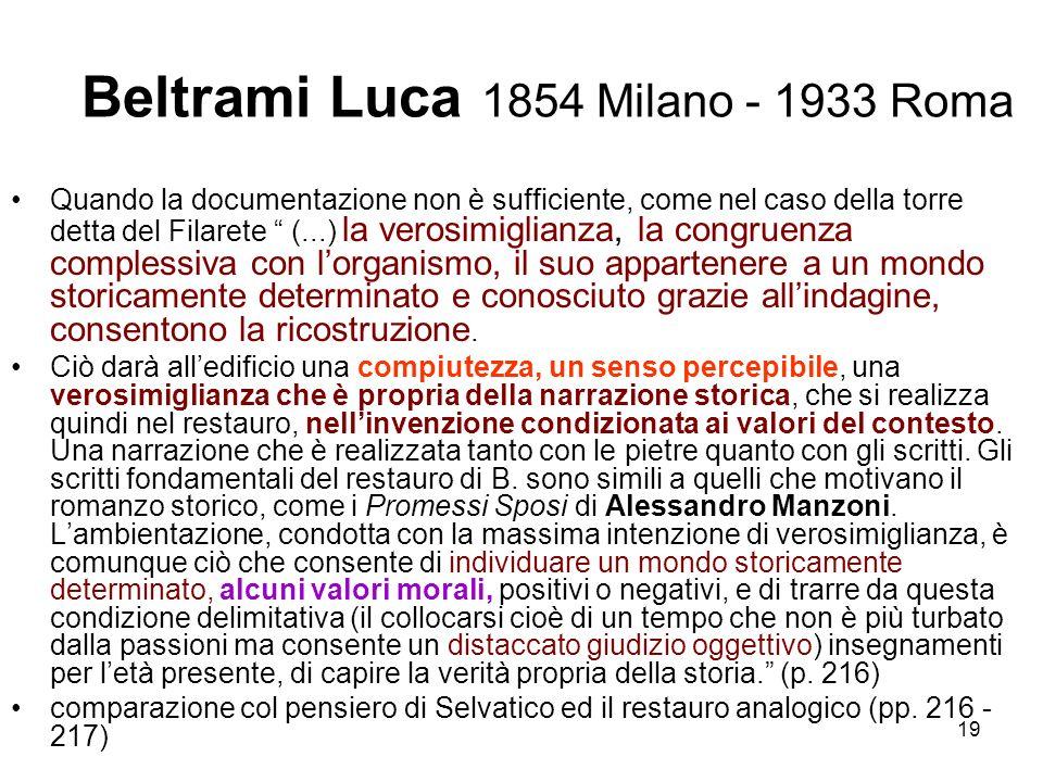 19 Beltrami Luca 1854 Milano - 1933 Roma Quando la documentazione non è sufficiente, come nel caso della torre detta del Filarete (...) la verosimigli