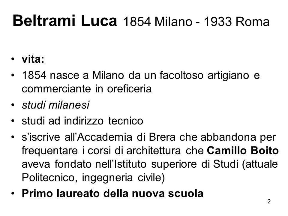 2 Beltrami Luca 1854 Milano - 1933 Roma vita: 1854 nasce a Milano da un facoltoso artigiano e commerciante in oreficeria studi milanesi studi ad indir