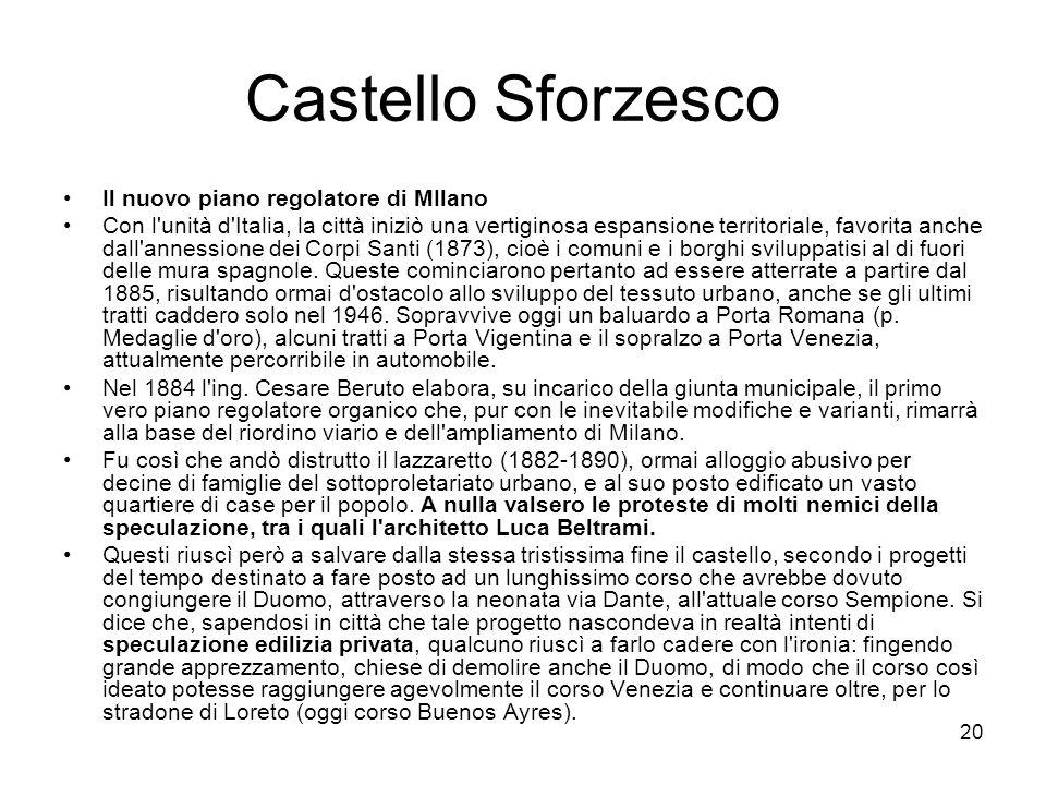 20 Castello Sforzesco Il nuovo piano regolatore di MIlano Con l'unità d'Italia, la città iniziò una vertiginosa espansione territoriale, favorita anch